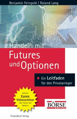 Handeln mit Futures und Optionen. Grundlagen - Strategien - Chancen