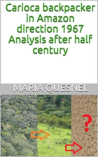 Carioca backpacker in Amazon direction 1967 Analysis after half century (English Edition)