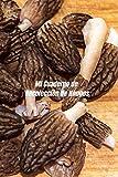 Mi Cuaderno de Recolección de Hongos: Libro de recolección de hongos | Diario de recolección de hongos frescos