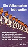 Die Volksmarine lebt weiter: Reden und Dokumente aus Anlass des 60. Jahrestages der Verleihung des Namens »Volksmarine« an die Seestreitkräfte der DDR am 4....