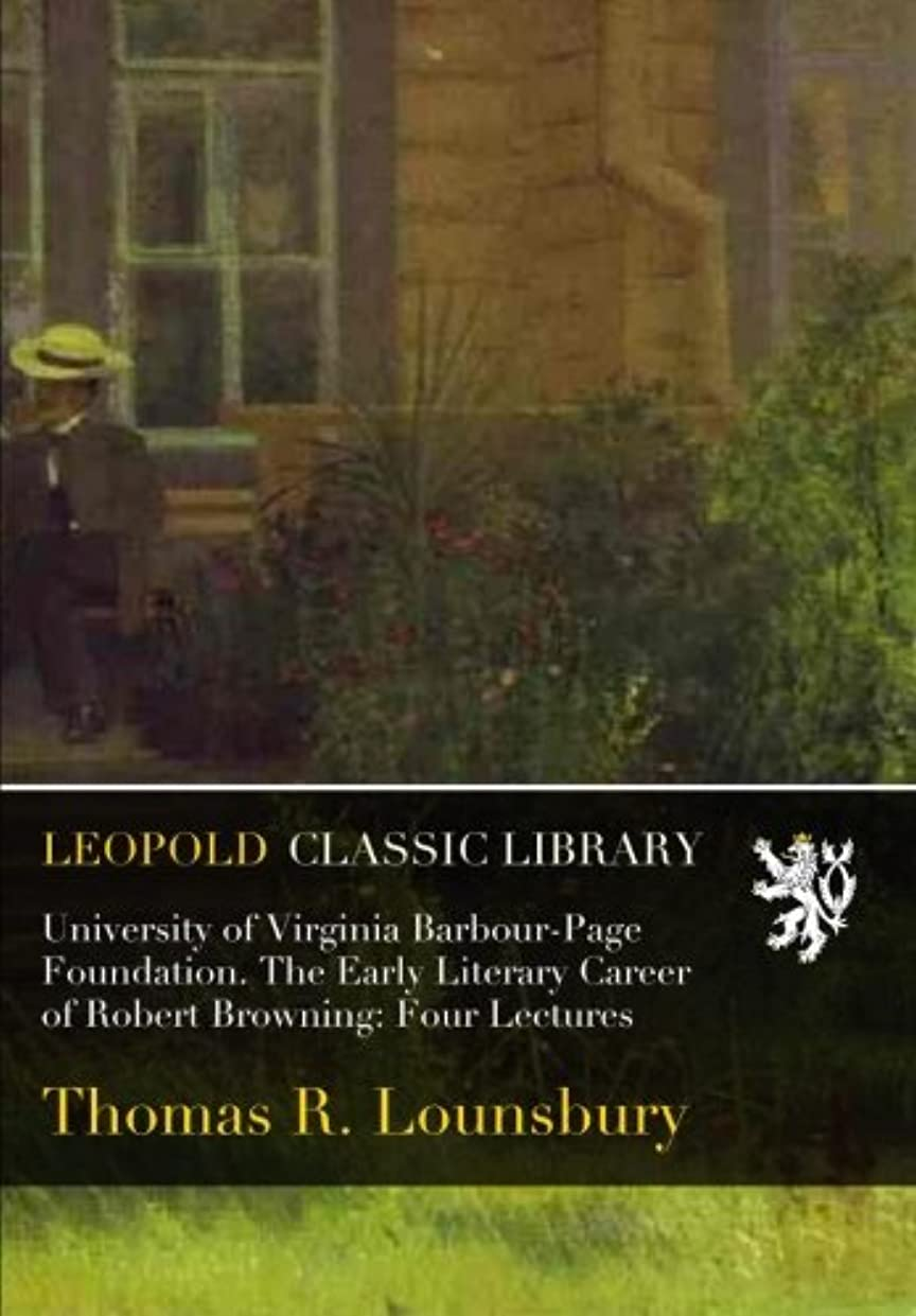 人柄メイン突っ込むUniversity of Virginia Barbour-Page Foundation. The Early Literary Career of Robert Browning: Four Lectures