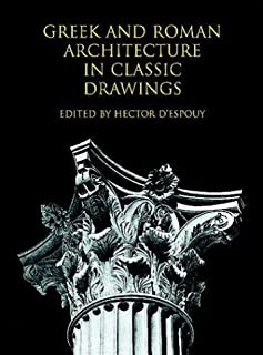Greek and Roman Architecture in Classic Drawings;The Classical American Series in Art and Architecture