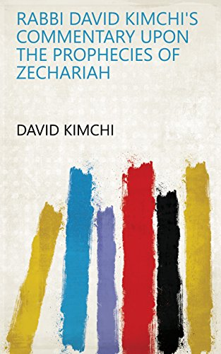 Rabbi David Kimchi's Commentary upon the prophecies of Zechariah (English Edition)