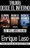 DESDE EL INFIERNO (La Trilogía): Tres libros en uno