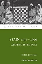 Spain, 1157-1300: A Partible Inheritance (A History of Spain Book 18) (English Edition)