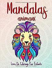 Mandalas animaux: 50 mandalas animaux pour les enfants de 6 ans et plus