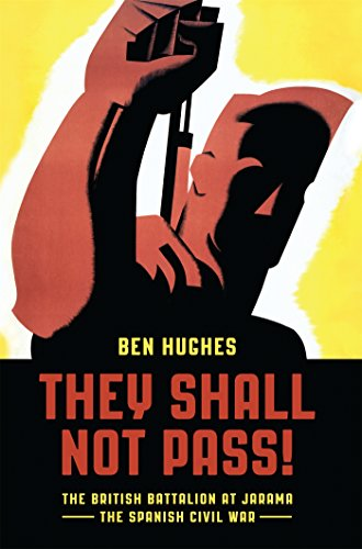 They Shall Not Pass: The British Battalion at Jarama - The Spanish Civil War (General Military)