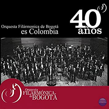 Orquesta Filarmónica de Bogotá Es Colombia, 40 Años