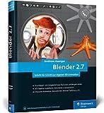 Blender 2.7: Das Workshop-Buch zu Blender! Ab Blender 2.79 - Andreas Asanger
