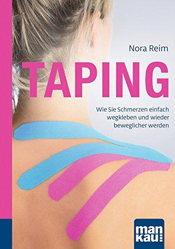 Taping. Kompakt-Ratgeber: Wie Sie Schmerzen einfach wegkleben und wieder beweglicher werden