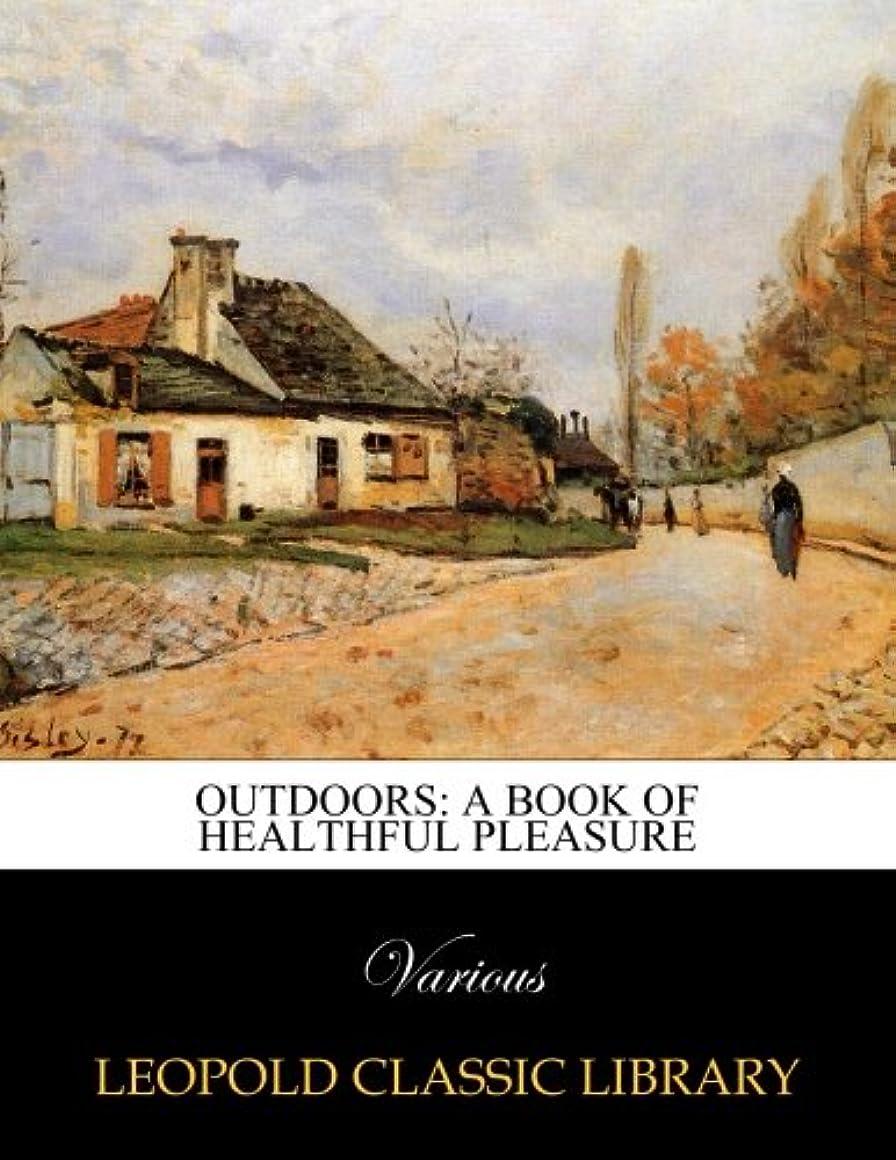 強盗解釈的特別なOutdoors: a book of healthful pleasure