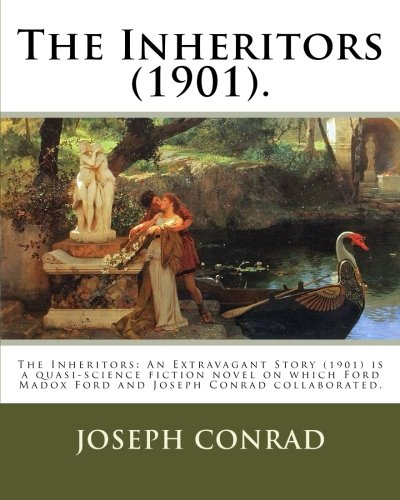 The Inheritors (1901). By: Joseph Conrad and Ford Hermann Hueffer (Ford Madox Ford): The Inheritors: An Extravagant Story (1901) is a quasi-science ... Madox Ford and Joseph Conrad collaborated.