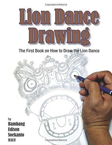 Lion Dance Drawing: The First Book on How to Draw the Lion Dance