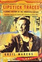 Lipstick Traces: A Secret History of the Twentieth Century by Greil Marcus(2001-02-18)