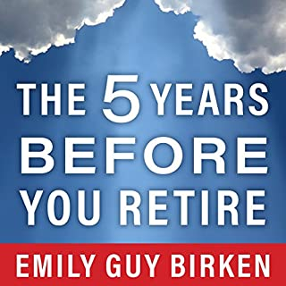 The Five Years Before You Retire     Retirement Planning When You Need It the Most              By:                                                                                                                                 Emily Guy Birken                               Narrated by:                                                                                                                                 Callie Beaulieu                      Length: 6 hrs and 15 mins     51 ratings     Overall 4.3