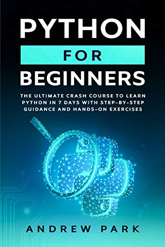Python for Beginners: The Ultimate Crash Course to Learn Python in One Week with Step-by-Step Guidance and Hands-On Exercises (Data Science Mastery Book 1) (English Edition)