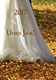 Kalender 2017 Unser Jahr!: Hochzeitskalender - DIN A5 - 1 Woche pro Doppelseite