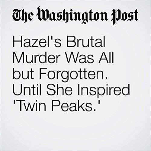 Hazel's Brutal Murder Was All but Forgotten. Until She Inspired 'Twin Peaks.'                   By:                                                                                                                                 David Bushman,                                                                                        Mark Givens                               Narrated by:                                                                                                                                 Sam Scholl                      Length: 9 mins     Not rated yet     Overall 0.0