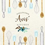 With Love From Avis' Kitchen: Personalized Empty Cookbook for Recipes | Write in Personal and Family Meals