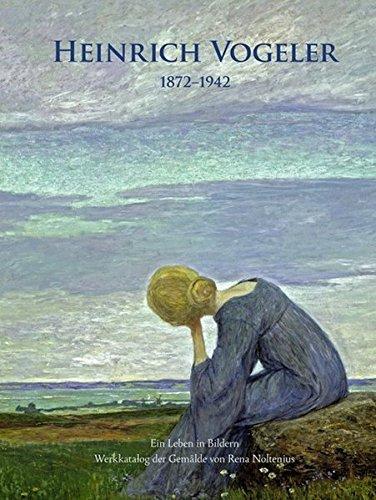 Heinrich Vogeler: Ein Leben in Bildern - mit Werkkatalog der Gemälde by Rena Noltenius (2014-01-17)