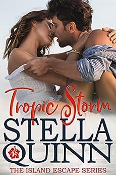 Tropic Storm: Island Escape Series, Book 1 by [Stella Quinn]