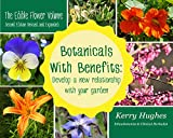 Botanicals With Benefits: Develop A New Relationship With Your Garden: The Edible Flower Volume (Revised & Expanded Edition)