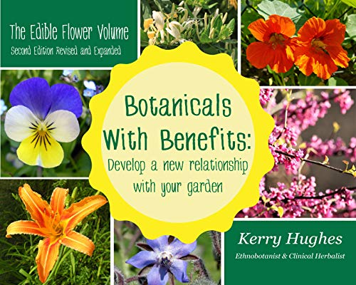 Botanicals With Benefits: Develop A New Relationship With Your Garden: The Edible Flower Volume (Revised & Expanded Edition) (English Edition)