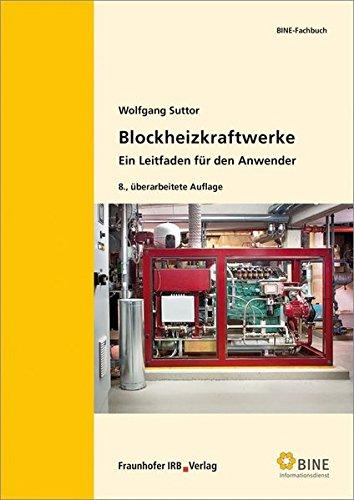 Blockheizkraftwerke: Ein Leitfaden für den Anwender. (BINE-Fachbuch)