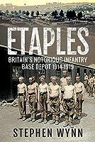 Etaples: Britain's Notorious Infantry Base Depot, 1914–1919