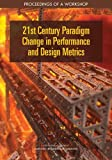 21st Century Paradigm Change in Performance and Design Metrics: Proceedings of a Workshop