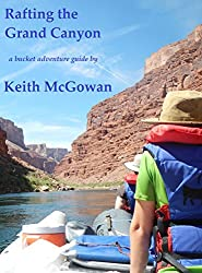 Image: Rafting the Grand Canyon (Bucket Adventure Guides Book 1) | Kindle Edition: 241 pages | by Keith McGowan (Author). Publication Date: September 25, 2014