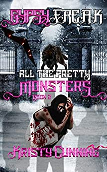 Gypsy Freak (All The Pretty Monsters Book 2) by [Kristy Cunning]