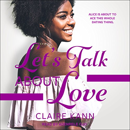 Let's Talk About Love                   Written by:                                                                                                                                 Claire Kann                               Narrated by:                                                                                                                                 Adenrele Ojo                      Length: 9 hrs and 5 mins     Not rated yet     Overall 0.0