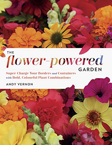 The Flower-Powered Garden: Supercharge Your Borders and Containers with Bold, Colourful Plant Combinations