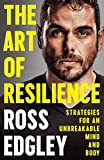 The Art of Resilience: Strategies for an Unbreakable Mind and Body - Ross Edgley