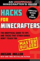 Hacks for Minecrafters: Master Builder: The Unofficial Guide to Tips and Tricks That Other Guides Won't Teach You (Hacks for Minecrafters: Unofficial Minecrafter's Guides)
