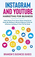 Instagram And YouTube Marketing For Business: Make Money From Home Online Using Social Media By Building A Brand& Business& Be An Influencer Including A Viral TikTok Guide