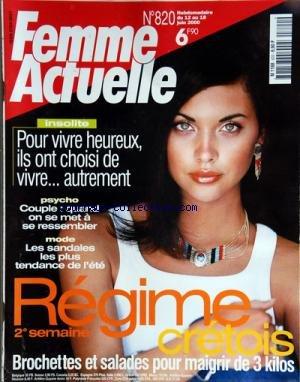 FEMME ACTUELLE [No 820] du 12/06/2000 - REGIME CRETOIS -POUR VIVRE HEUREUX ILS ONT CHOISI DE VIVRE AUTREMENT -COUPLE / QUAND ON SE MET A SE RESSEMBLER -LES SANDALES LES PLUS TENDANCE DE L'ETE