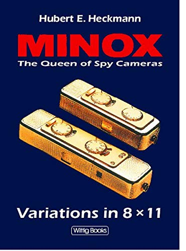 Minox - The Queen of Spy Cameras. Variations in 8 x 11. A Handbook for Collectors and Users.