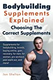 Bodybuilding Supplements Explained: Supplements for bodybuilding, brands, buying...