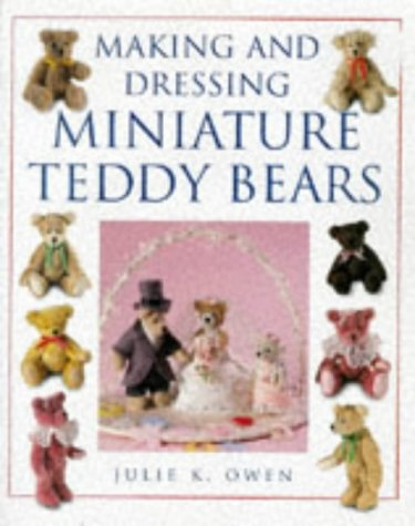 Compare Textbook Prices for Making and Dressing Miniature Teddy Bears  ISBN 9780715307960 by Owen, Julie K.