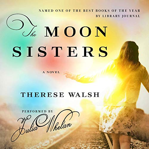 The Moon Sisters                   By:                                                                                                                                 Therese Walsh                               Narrated by:                                                                                                                                 Julia Whelan                      Length: 9 hrs and 12 mins     Not rated yet     Overall 0.0