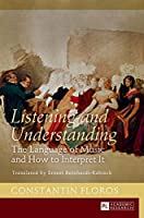 Listening and Understanding: The Language of Music and How to Interpret It