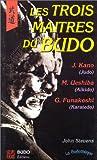 Les Trois Maitres du budo. Jigoro Kano, Morihei Ueshiba, Gichin Funakoshi - Budo éditions - 01/09/1997