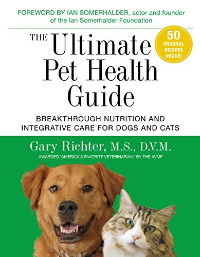 Compare Textbook Prices for The Ultimate Pet Health Guide: Breakthrough Nutrition and Integrative Care for Dogs and Cats  ISBN 9781401953508 by Richter MS  DVM, Gary