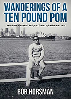 [Bob Horsman]のWanderings of a Ten Pound Pom (English Edition)