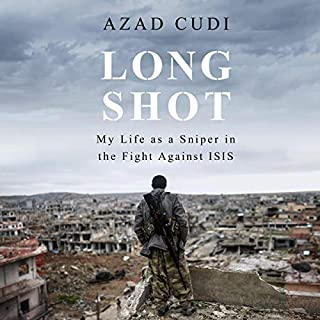 Long Shot     My Life as a Sniper in the Fight Against ISIS              By:                                                                                                                                 Azad Cudi                               Narrated by:                                                                                                                                 Ash Rizi                      Length: 7 hrs and 36 mins     18 ratings     Overall 4.8
