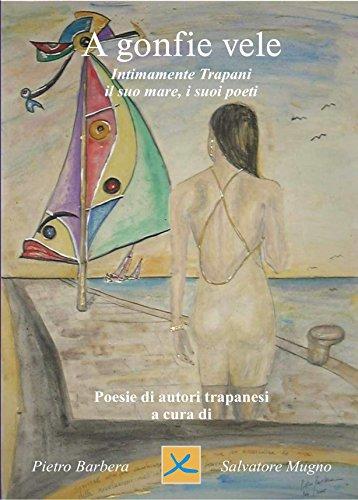 A Gonfie Vele: Per America's Cup, nella sua 32ma edizione,nel mare di Trapani 28 settembre al 9 ottobre 2005 (Poeti siciliani Vol. 1) (Italian Edition)