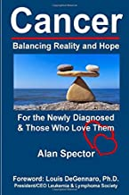 Cancer: Balancing Reality and Hope: For the Newly Diagnosed & Those Who Love Them