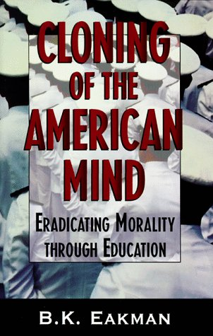 Cloning Of The American Mind Eradicating Morality Through Education